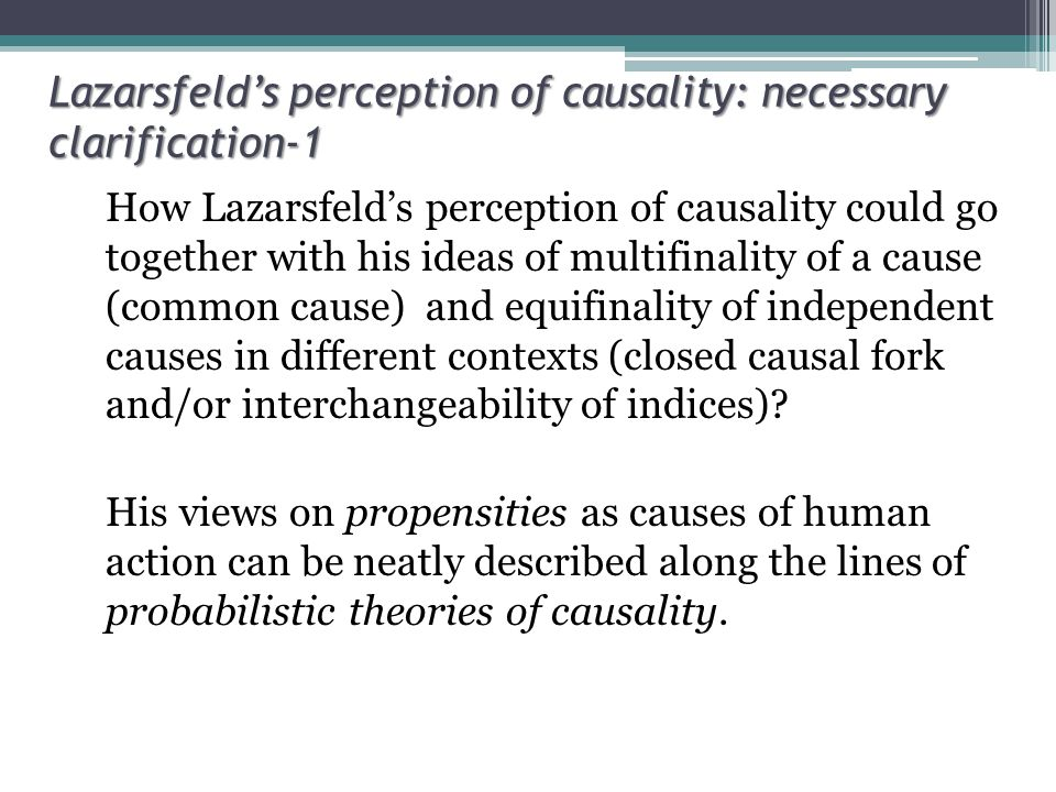 Lazarsfeld's perception of causality: necessary clarification-1 How Lazarsfeld's perception of causality could go together with his ideas of multifinality of a cause (common cause) and equifinality of independent causes in different contexts (closed causal fork and/or interchangeability of indices).