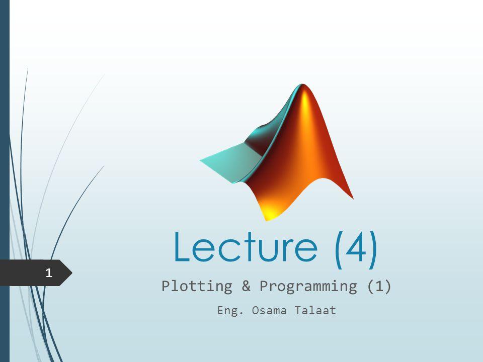 Lecture (4) Plotting & Programming (1) Eng. Osama Talaat 1
