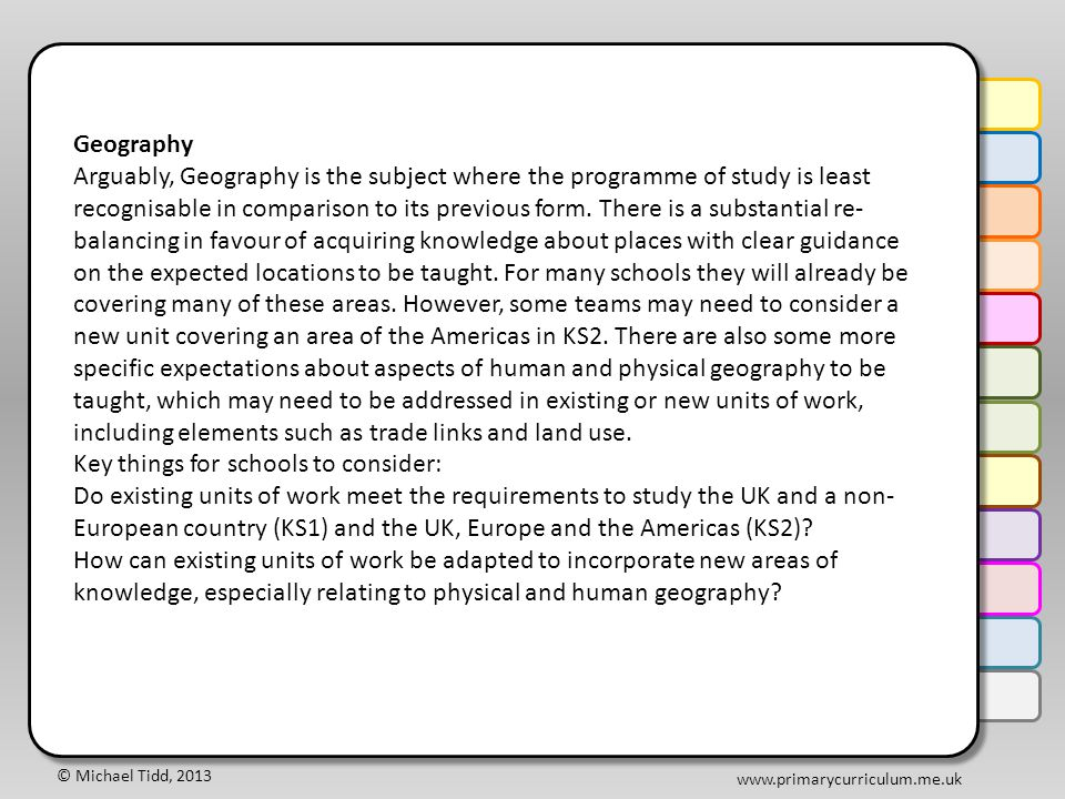 © Michael Tidd, 2013 www.primarycurriculum.me.uk Geography Arguably, Geography is the subject where the programme of study is least recognisable in comparison to its previous form.
