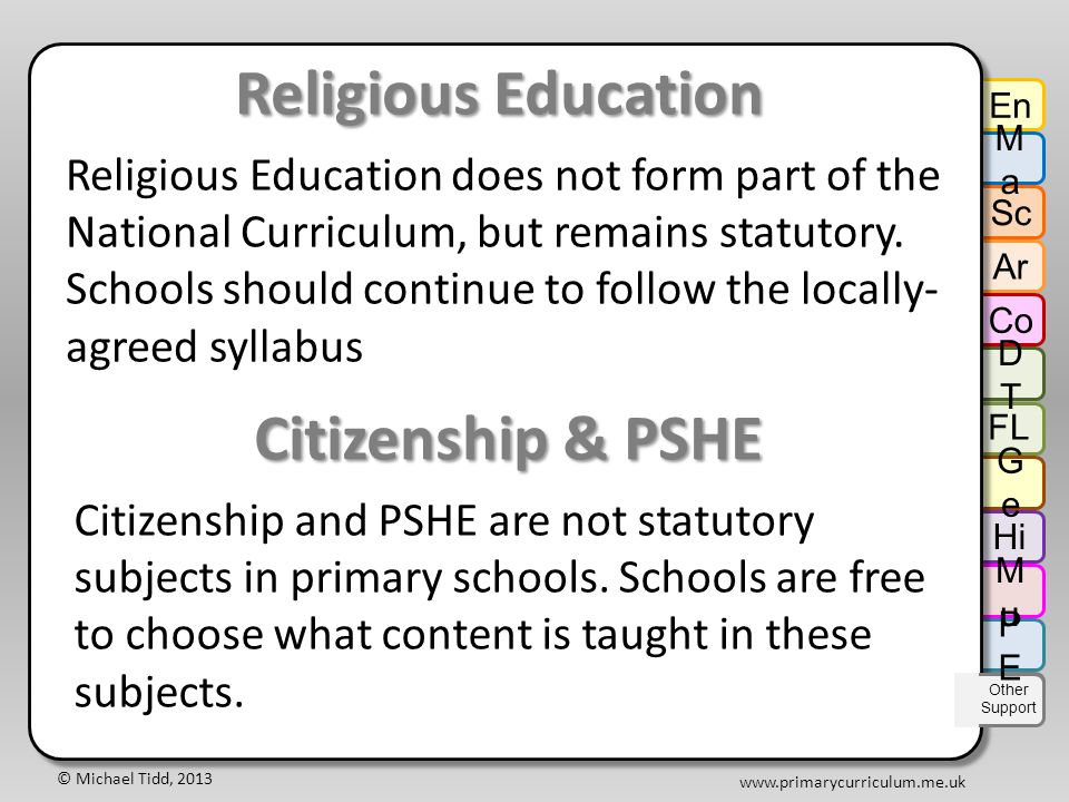 © Michael Tidd, 2013 www.primarycurriculum.me.uk Religious Education Religious Education does not form part of the National Curriculum, but remains statutory.