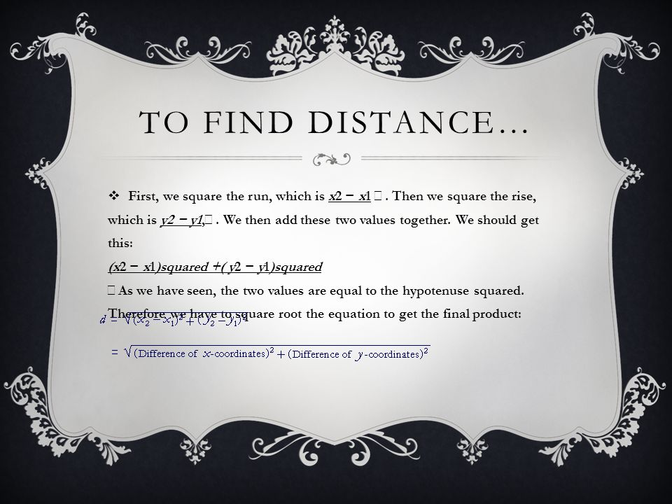 TO FIND DISTANCE…  First, we square the run, which is x2 − x1.