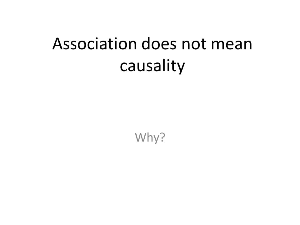 Association does not mean causality Why