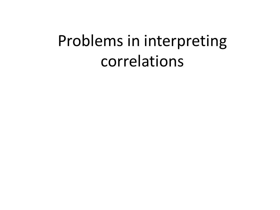 Problems in interpreting correlations