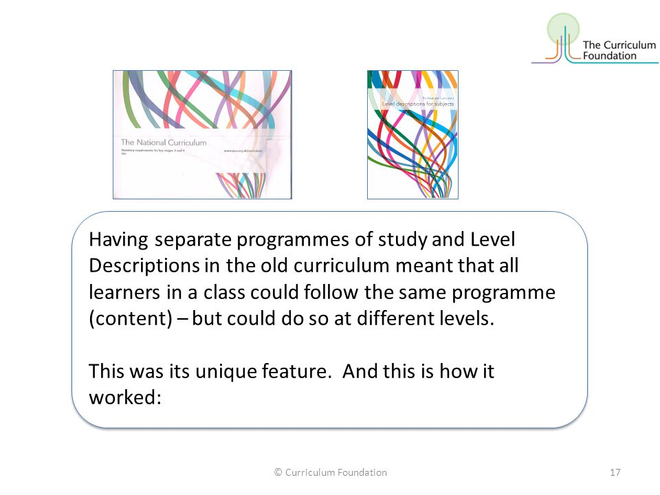 Having separate programmes of study and Level Descriptions in the old curriculum meant that all learners in a class could follow the same programme (c