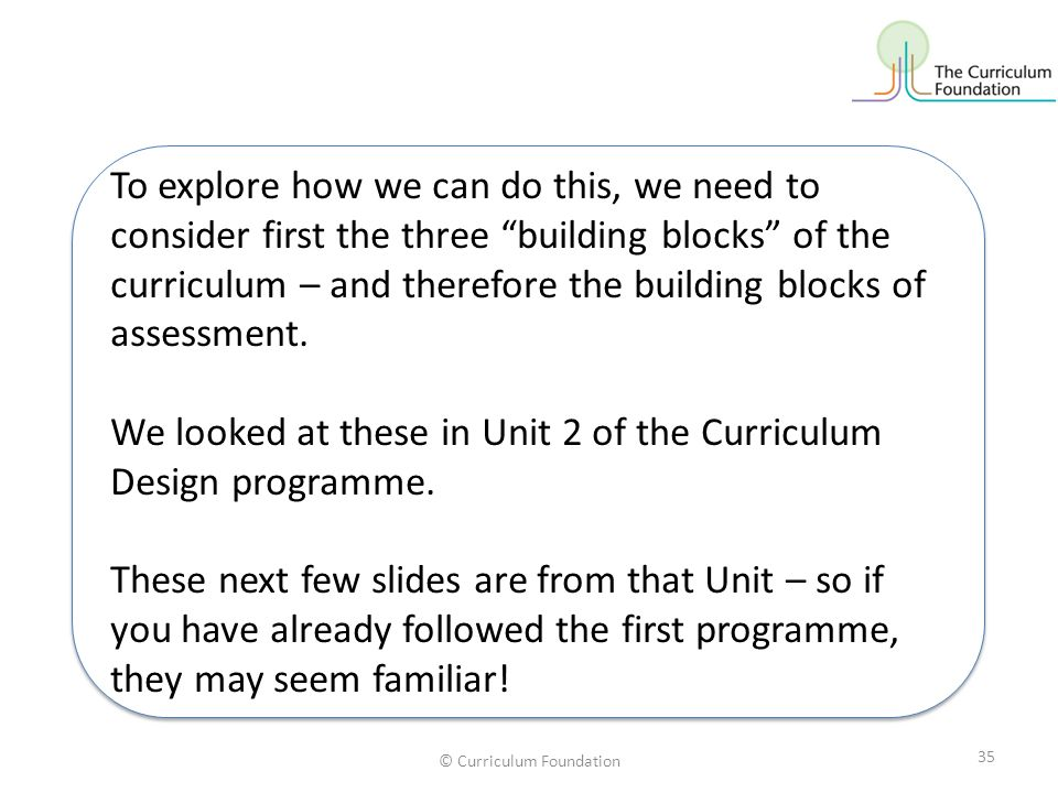 """© Curriculum Foundation To explore how we can do this, we need to consider first the three """"building blocks"""" of the curriculum – and therefore the bui"""