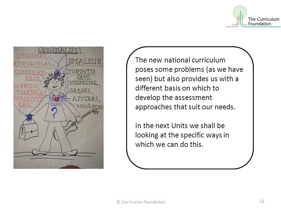 © Curriculum Foundation We have the chance to take account of the things that we really value. We do not have to be slaves to the national curriculum