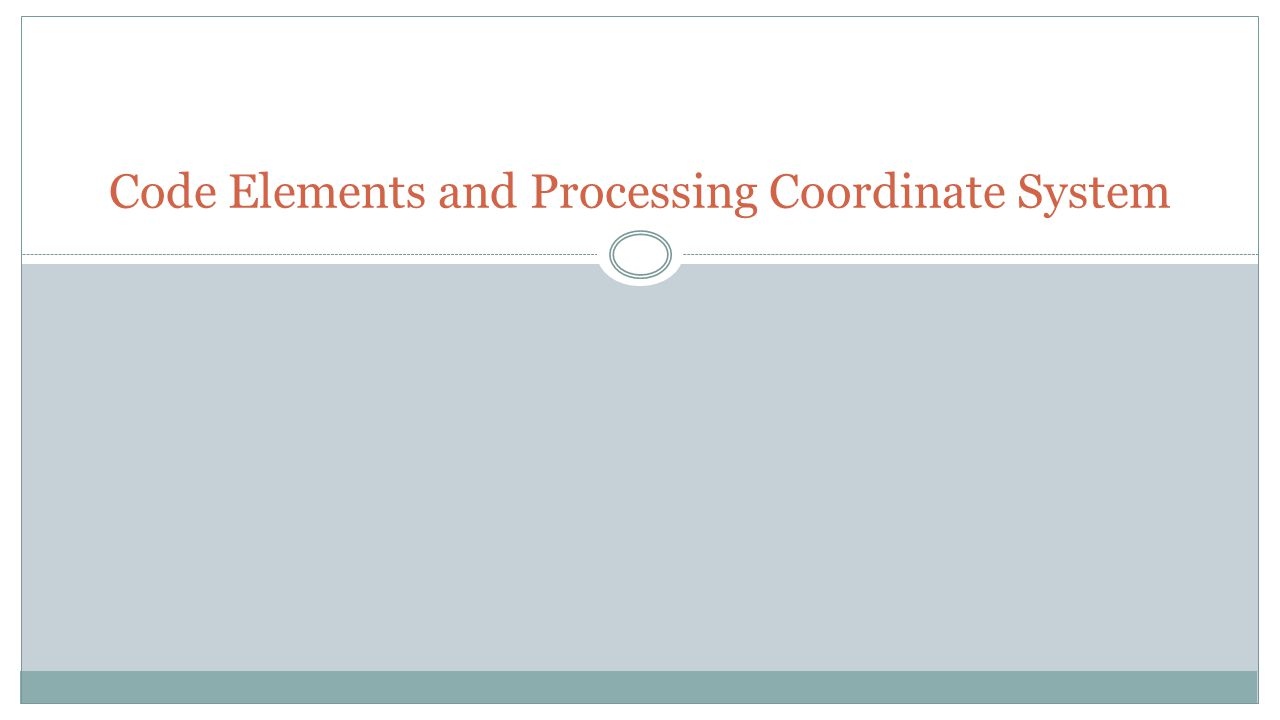 Code Elements and Processing Coordinate System