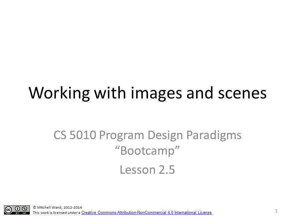 Working with images and scenes CS 5010 Program Design Paradigms Bootcamp Lesson 2.5 TexPoint fonts used in EMF.