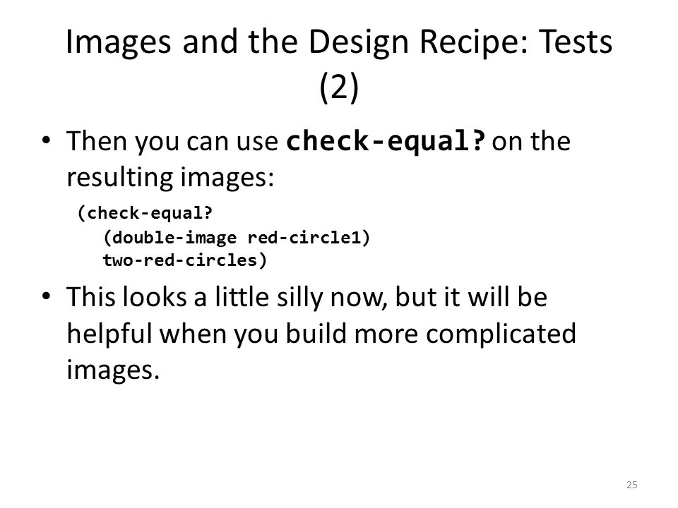 Images and the Design Recipe: Tests (2) Then you can use check-equal.