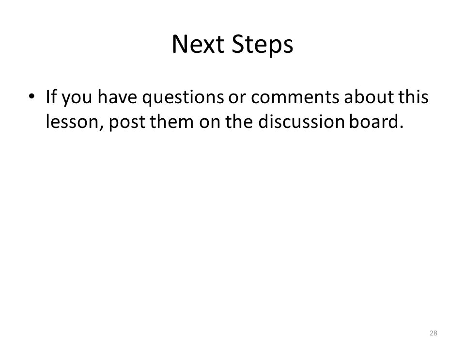 Next Steps If you have questions or comments about this lesson, post them on the discussion board.