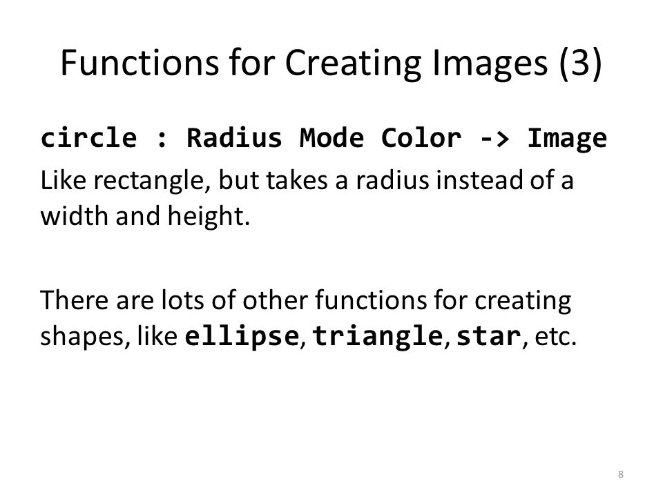 Functions for Creating Images (3) circle : Radius Mode Color -> Image Like rectangle, but takes a radius instead of a width and height.