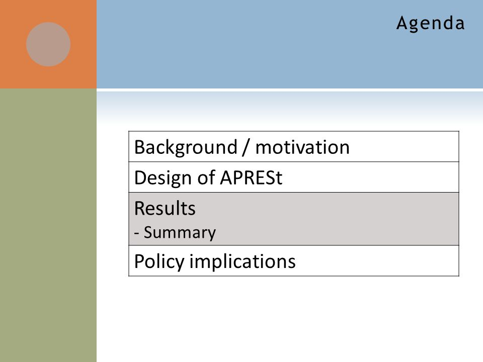 Agenda Background / motivation Design of APRESt Results - Summary Policy implications