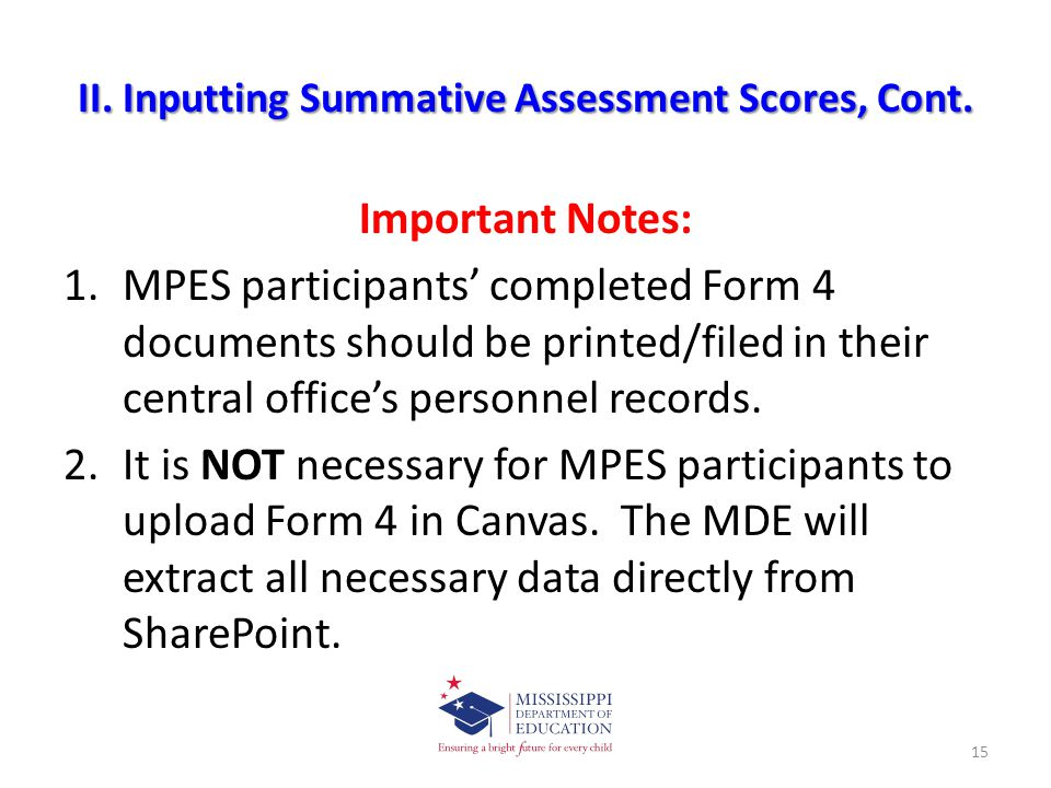 II. Inputting Summative Assessment Scores, Cont. Important Notes: 1.MPES participants' completed Form 4 documents should be printed/filed in their cen