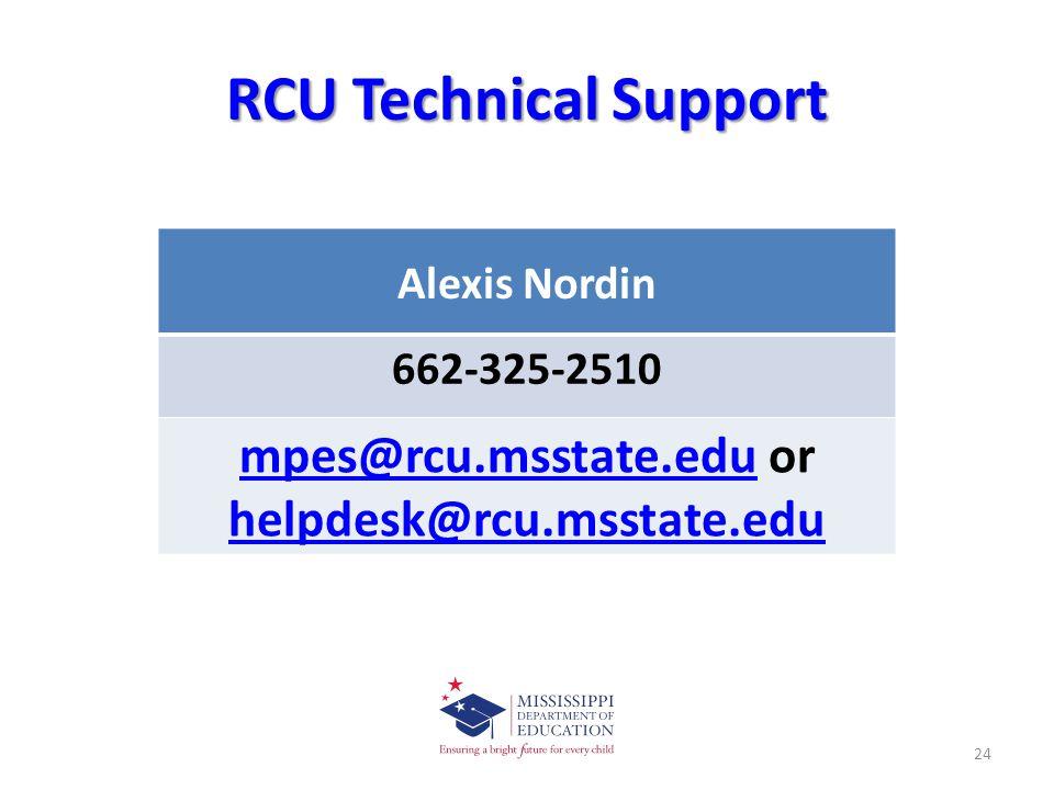RCU Technical Support Alexis Nordin 662-325-2510 mpes@rcu.msstate.edumpes@rcu.msstate.edu or helpdesk@rcu.msstate.edu helpdesk@rcu.msstate.edu 24
