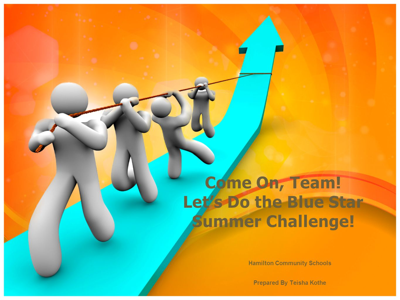 Come On, Team! Let's Do the Blue Star Summer Challenge! Hamilton Community Schools Prepared By Teisha Kothe