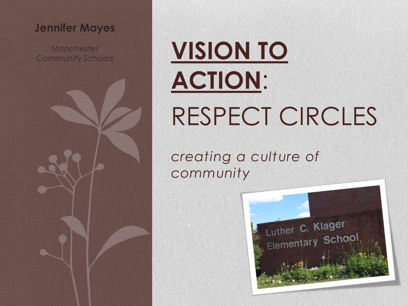 creating a culture of community VISION TO ACTION : RESPECT CIRCLES Jennifer Mayes Manchester Community Schools