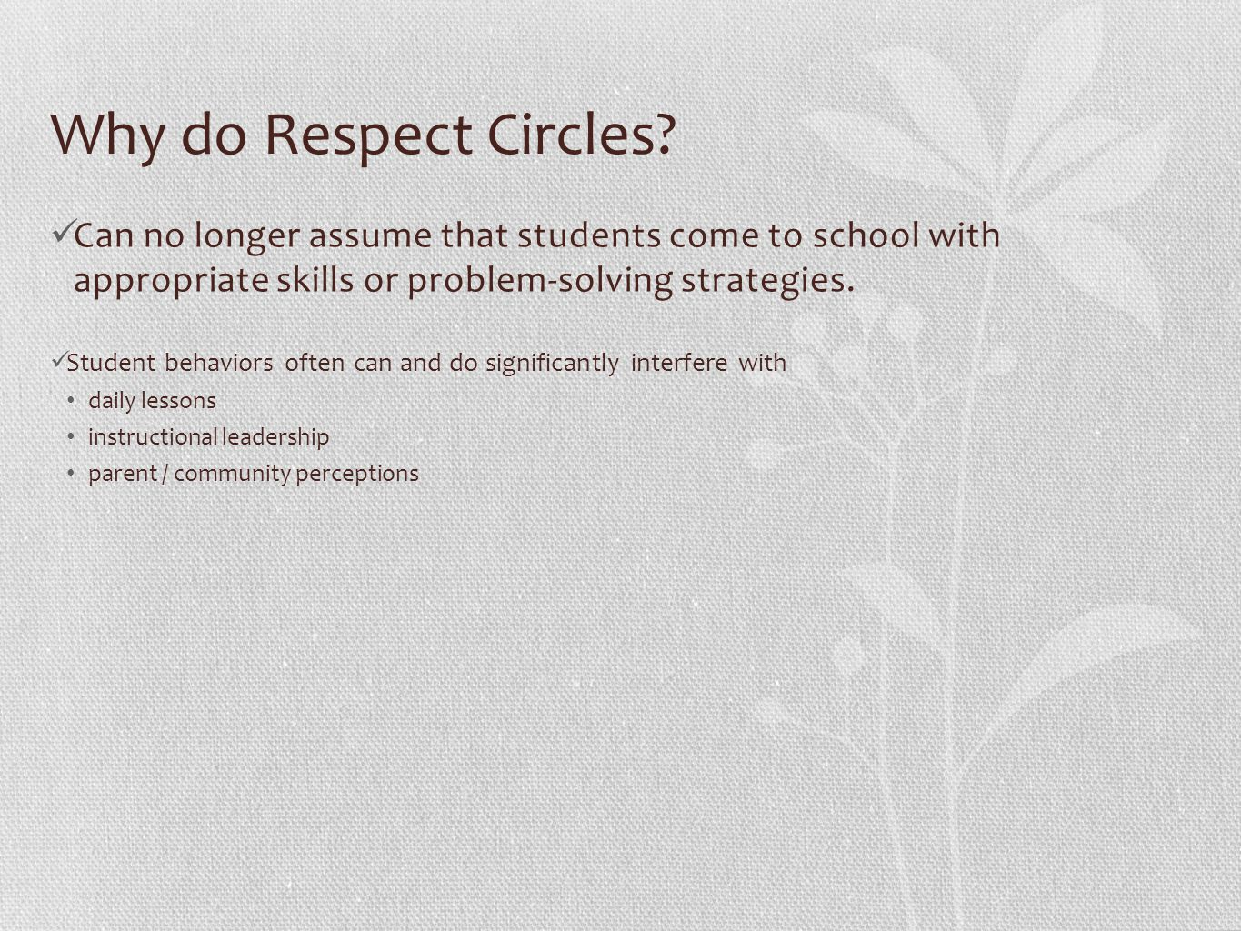 Why do Respect Circles? Can no longer assume that students come to school with appropriate skills or problem-solving strategies. Student behaviors oft