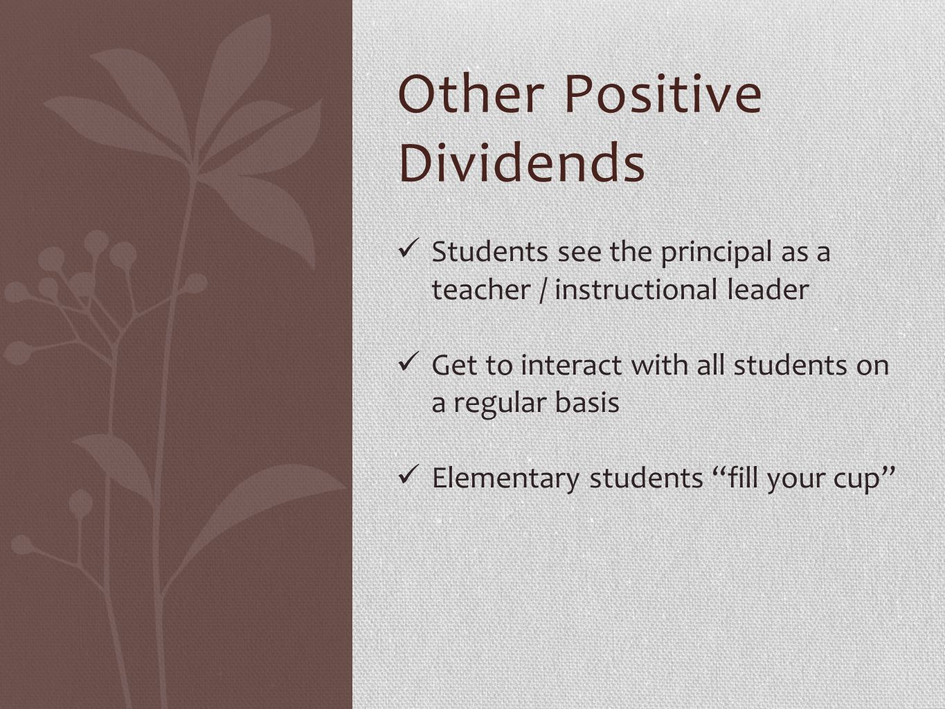 Other Positive Dividends Students see the principal as a teacher / instructional leader Get to interact with all students on a regular basis Elementar