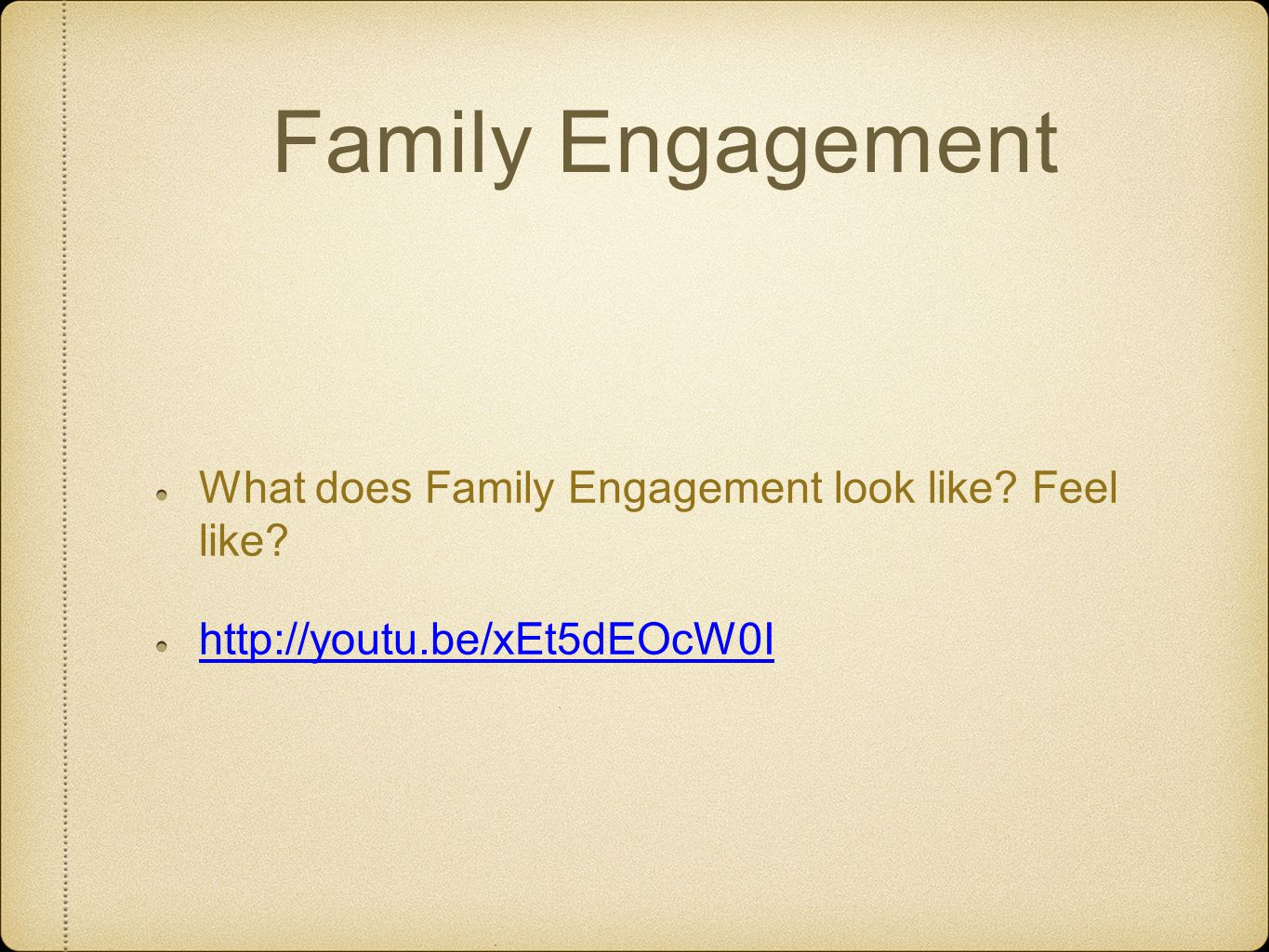Family Engagement What does Family Engagement look like Feel like http://youtu.be/xEt5dEOcW0I
