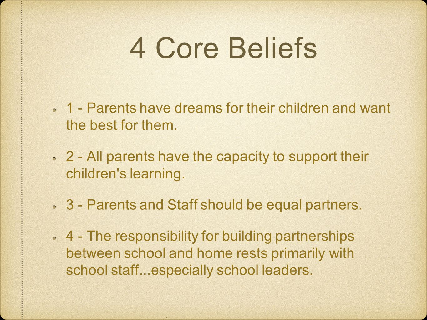4 Core Beliefs 1 - Parents have dreams for their children and want the best for them. 2 - All parents have the capacity to support their children's le