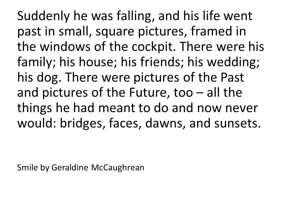 Suddenly he was falling, and his life went past in small, square pictures, framed in the windows of the cockpit. There were his family; his house; his
