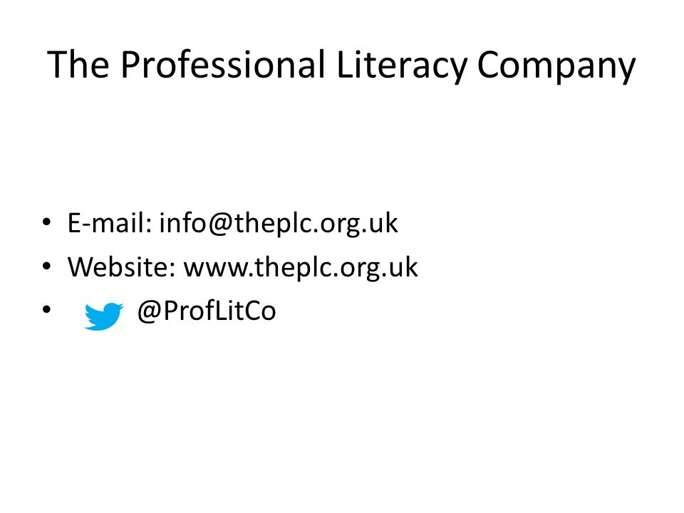 The Professional Literacy Company E-mail: info@theplc.org.uk Website: www.theplc.org.uk @ProfLitCo