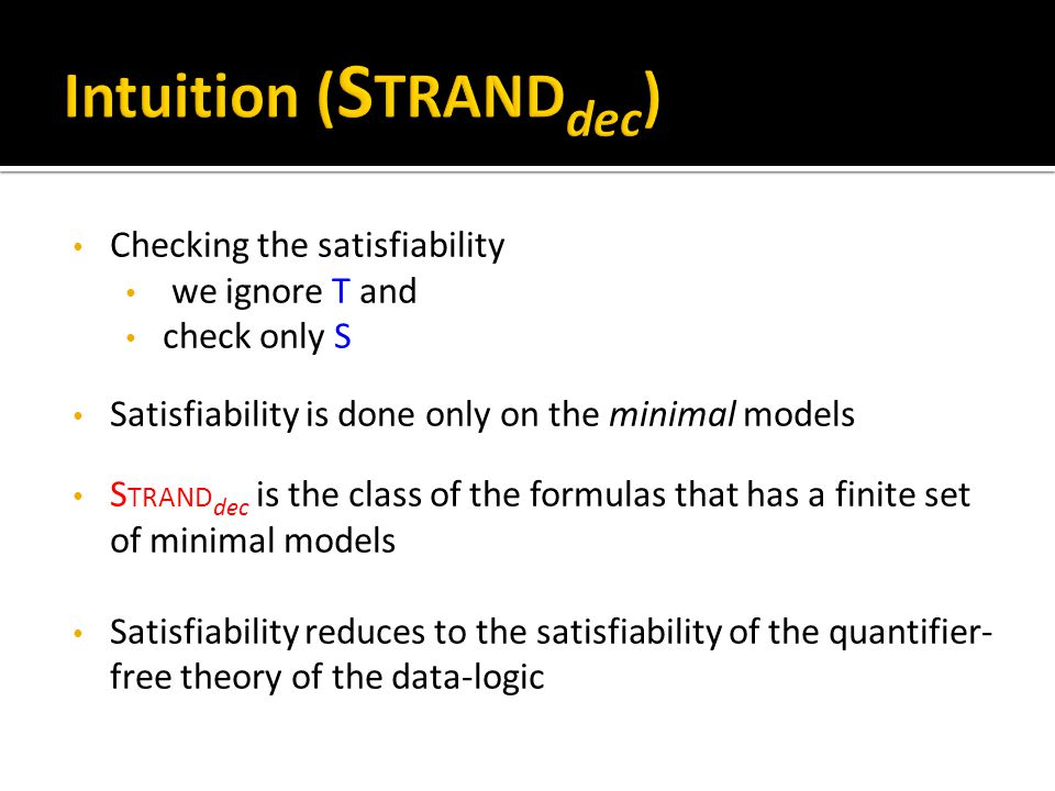 Checking the satisfiability we ignore T and check only S Satisfiability is done only on the minimal models S TRAND dec is the class of the formulas th