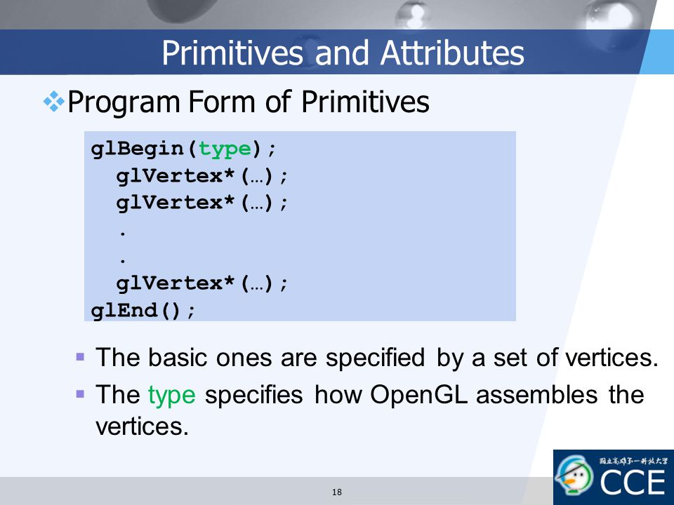 Primitives and Attributes  Program Form of Primitives  The basic ones are specified by a set of vertices.  The type specifies how OpenGL assembles