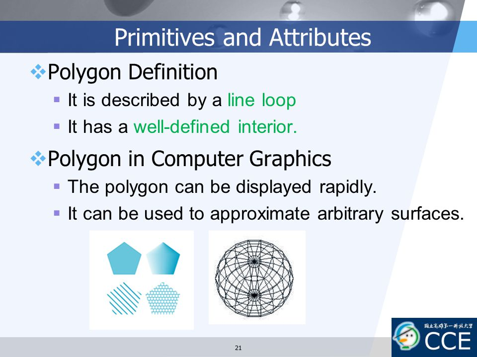 Primitives and Attributes  Polygon Definition  It is described by a line loop  It has a well-defined interior.  Polygon in Computer Graphics  The