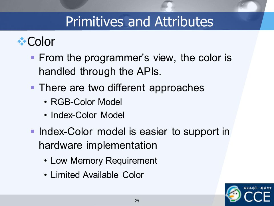 Primitives and Attributes  Color  From the programmer's view, the color is handled through the APIs.  There are two different approaches RGB-Color