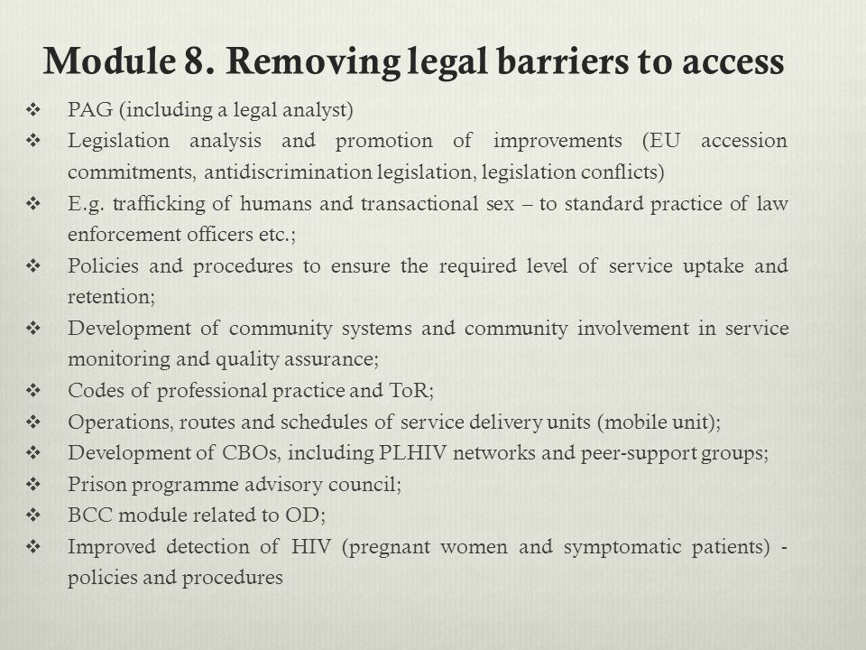 Module 8. Removing legal barriers to access  PAG (including a legal analyst)  Legislation analysis and promotion of improvements (EU accession commi