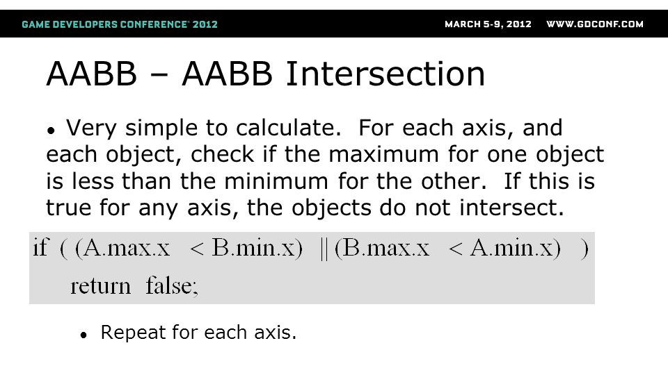 AABB – AABB Intersection ● Very simple to calculate.