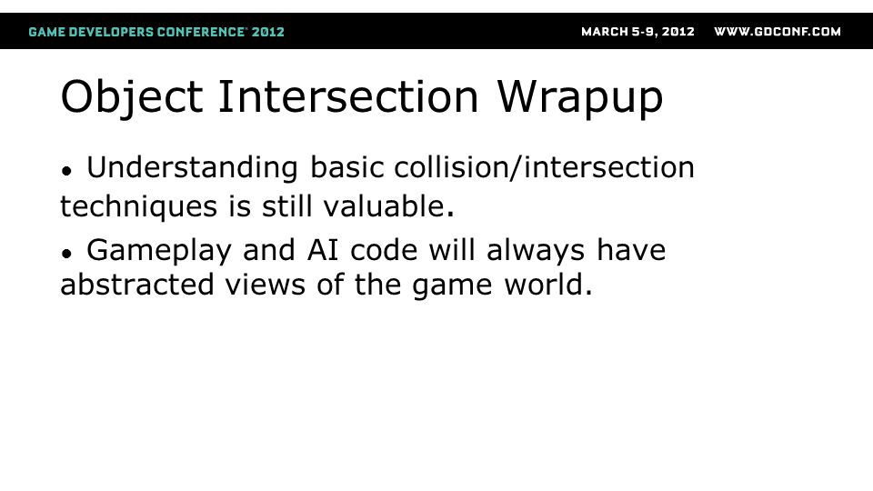 Object Intersection Wrapup ● Understanding basic collision/intersection techniques is still valuable.