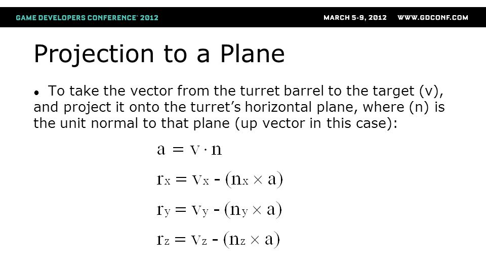 Projection to a Plane ● To take the vector from the turret barrel to the target (v), and project it onto the turret's horizontal plane, where (n) is the unit normal to that plane (up vector in this case):
