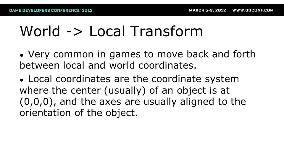World -> Local Transform ● Very common in games to move back and forth between local and world coordinates.
