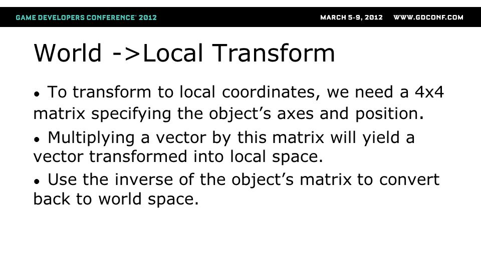 World ->Local Transform ● To transform to local coordinates, we need a 4x4 matrix specifying the object's axes and position.