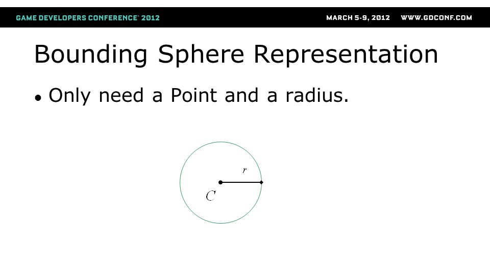 Bounding Sphere Representation ● Only need a Point and a radius.