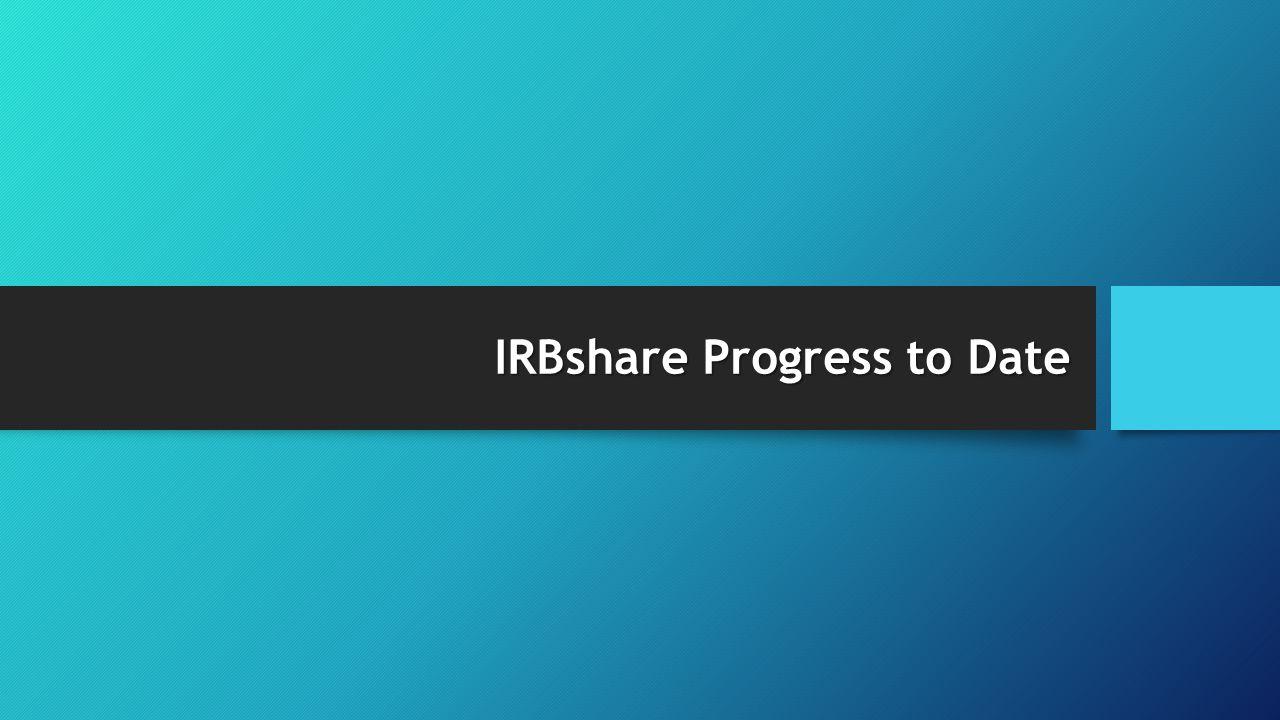 IRBshare Progress to Date