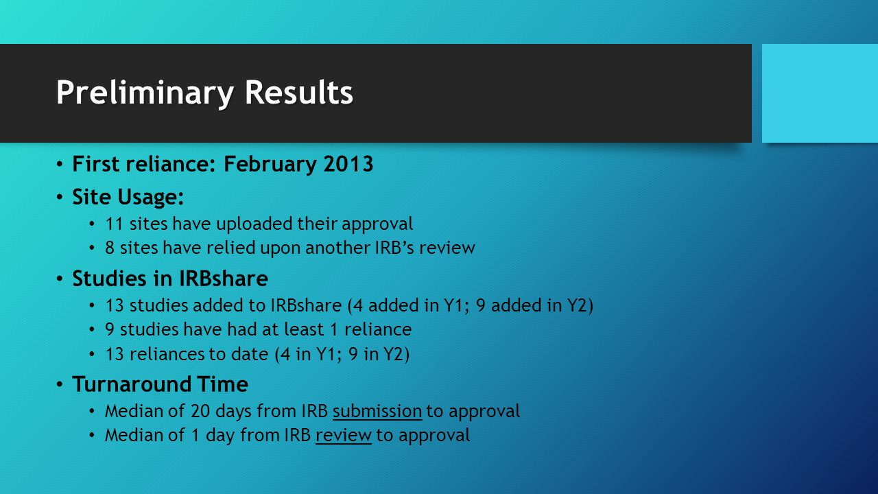 Preliminary Results First reliance: February 2013 Site Usage: 11 sites have uploaded their approval 8 sites have relied upon another IRB's review Stud