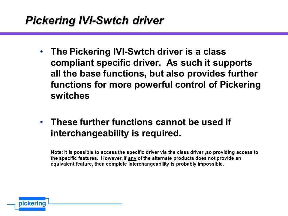 Pickering IVI-Swtch driver The Pickering IVI-Swtch driver is a class compliant specific driver.