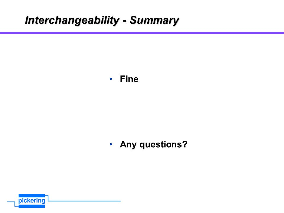 Interchangeability - Summary Fine Any questions?