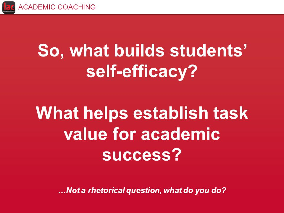 So, what builds students' self-efficacy. What helps establish task value for academic success.