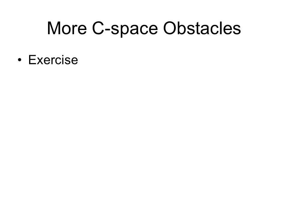 More C-space Obstacles Exercise