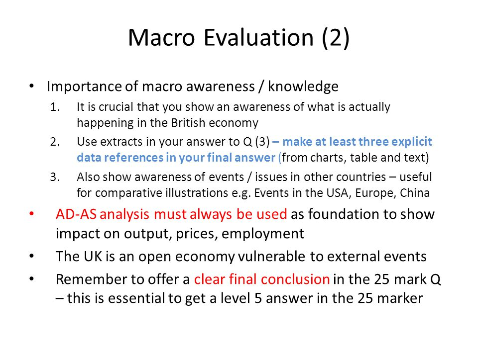 Macro Evaluation (2) Importance of macro awareness / knowledge 1.It is crucial that you show an awareness of what is actually happening in the British