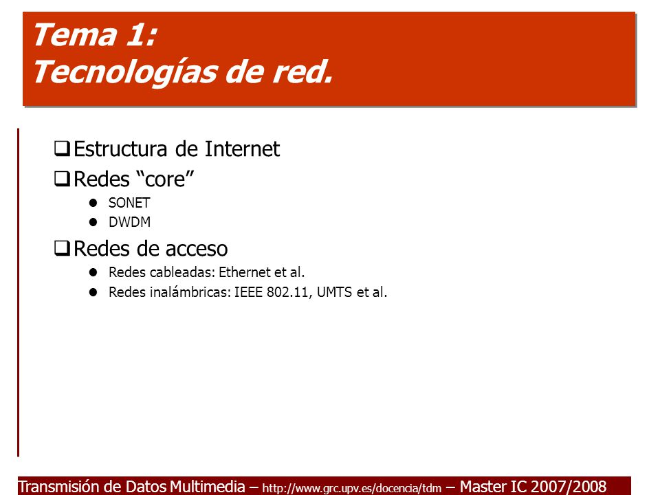 Transmisión de Datos Multimedia - Master IC 2007/2008 22 ICANN  Internet Corporation for Assigned Names and Numbers manages IP address space (at top level) DNS top-level domains (TLD) ccTLD: country codes (.us,.uk, …) gTLDs (.com,.edu,.gov,.int,.mil,.net, and.org) uTLD (unsponsored):.biz,.info,.name, and.pro sTLD (sponsored):.aero,.coop, and.museum  actual domains handled by registrars