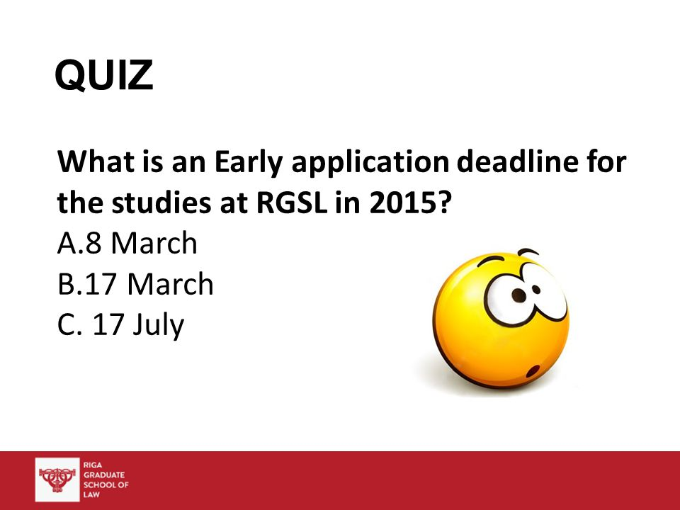 QUIZ What is an Early application deadline for the studies at RGSL in 2015.