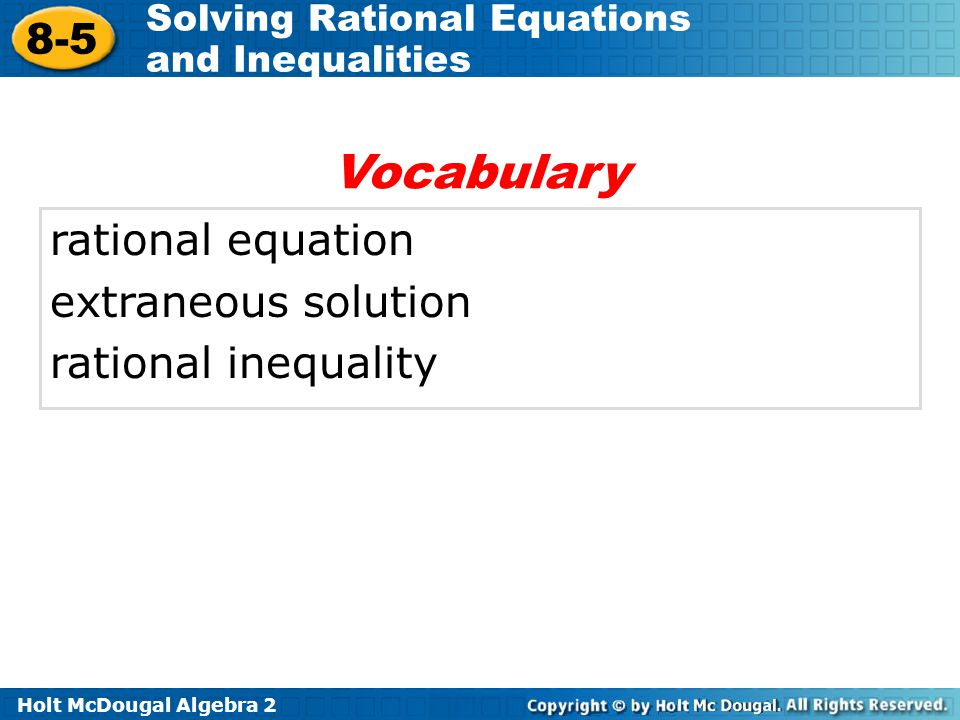 Holt McDougal Algebra 2 8-5 Solving Rational Equations and Inequalities Example 6: Solving Rational Inequalities Algebraically Solve ≤ 3 algebraically.