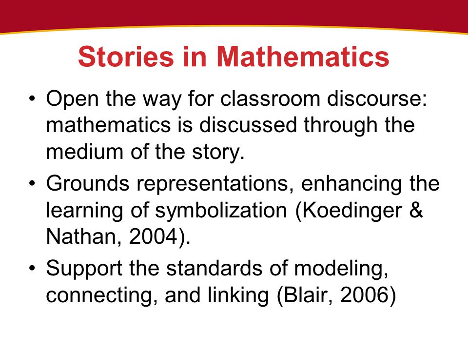 Stories in Mathematics Open the way for classroom discourse: mathematics is discussed through the medium of the story.
