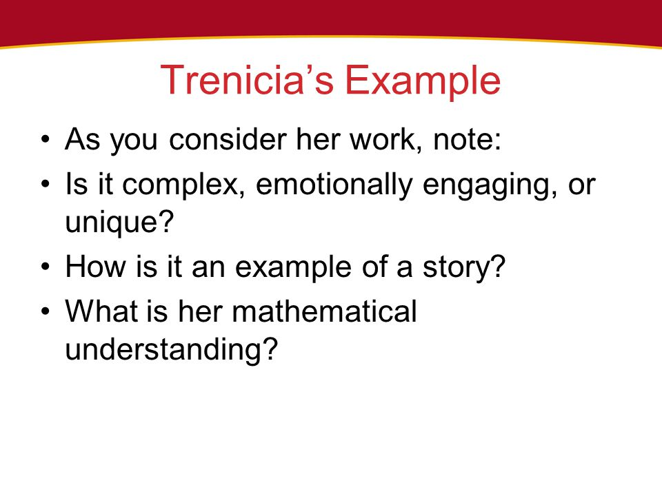 Trenicia's Example As you consider her work, note: Is it complex, emotionally engaging, or unique? How is it an example of a story? What is her mathem