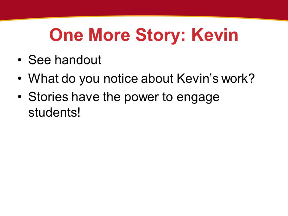 One More Story: Kevin See handout What do you notice about Kevin's work.